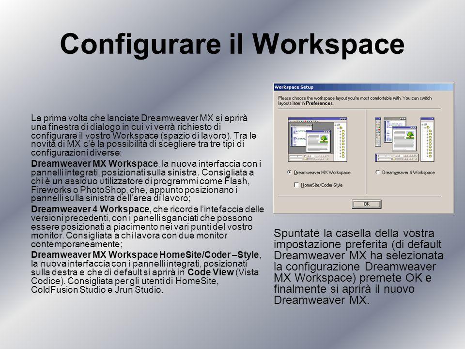 Configurare il Workspace La prima volta che lanciate Dreamweaver MX si aprirà una finestra di dialogo in cui vi verrà richiesto di configurare il vostro Workspace (spazio di lavoro).