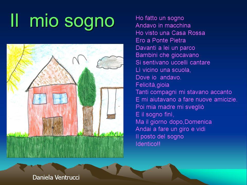 Il mio sogno Ho fatto un sogno Andavo in macchina Ho visto una Casa Rossa Ero a Ponte Pietra Davanti a lei un parco Bambini che giocavano Si sentivano