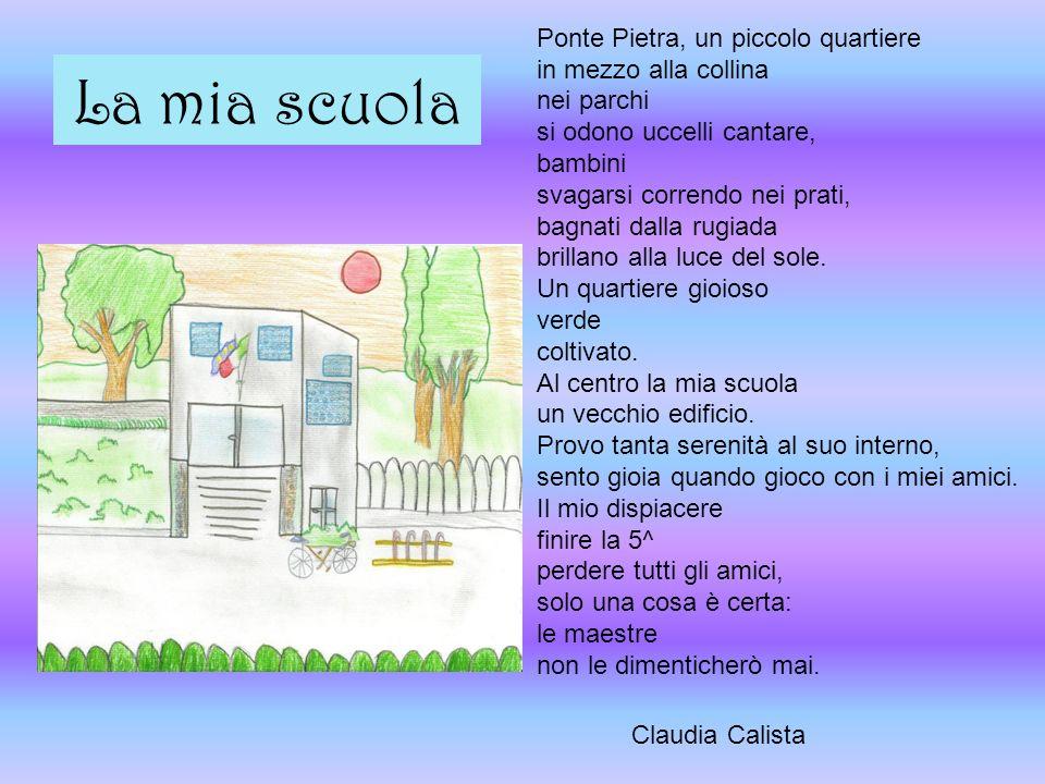 La mia scuola Ponte Pietra, un piccolo quartiere in mezzo alla collina nei parchi si odono uccelli cantare, bambini svagarsi correndo nei prati, bagna
