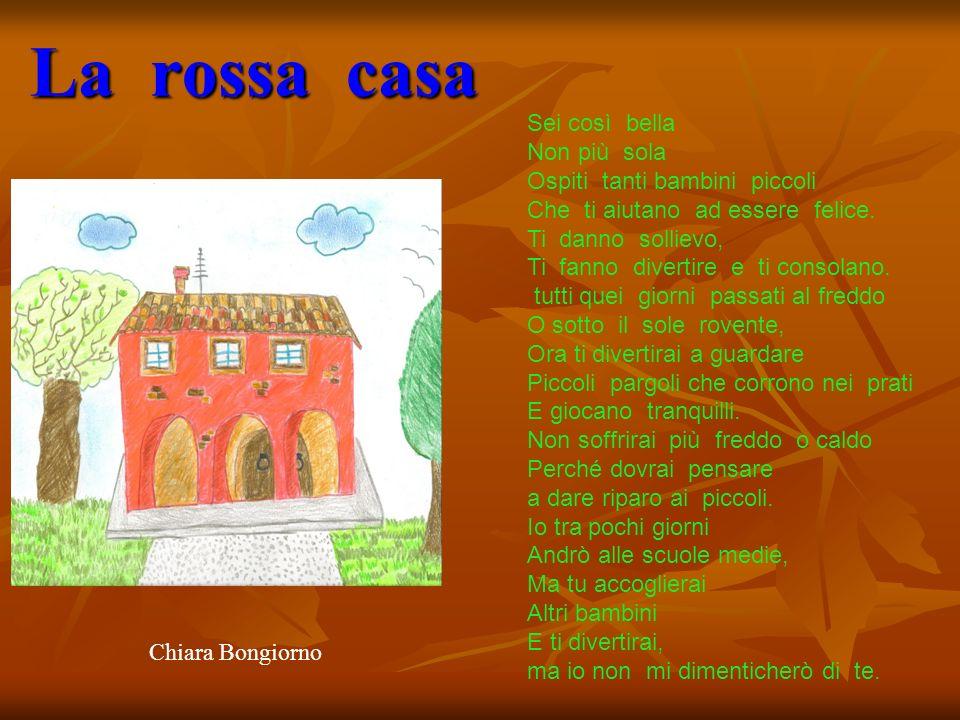 La rossa casa Sei così bella Non più sola Ospiti tanti bambini piccoli Che ti aiutano ad essere felice. Ti danno sollievo, Ti fanno divertire e ti con