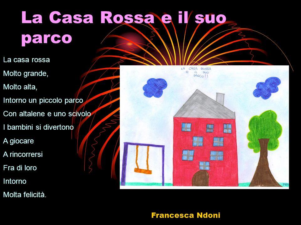 La Casa Rossa e il suo parco La casa rossa Molto grande, Molto alta, Intorno un piccolo parco Con altalene e uno scivolo I bambini si divertono A gioc