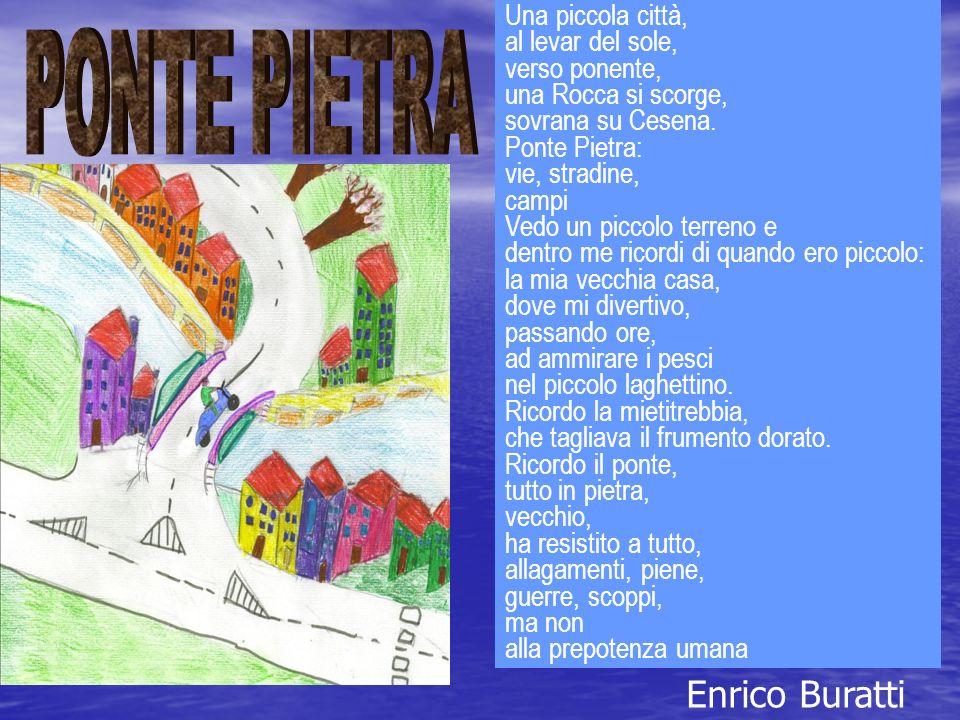 Una piccola città, al levar del sole, verso ponente, una Rocca si scorge, sovrana su Cesena. Ponte Pietra: vie, stradine, campi Vedo un piccolo terren