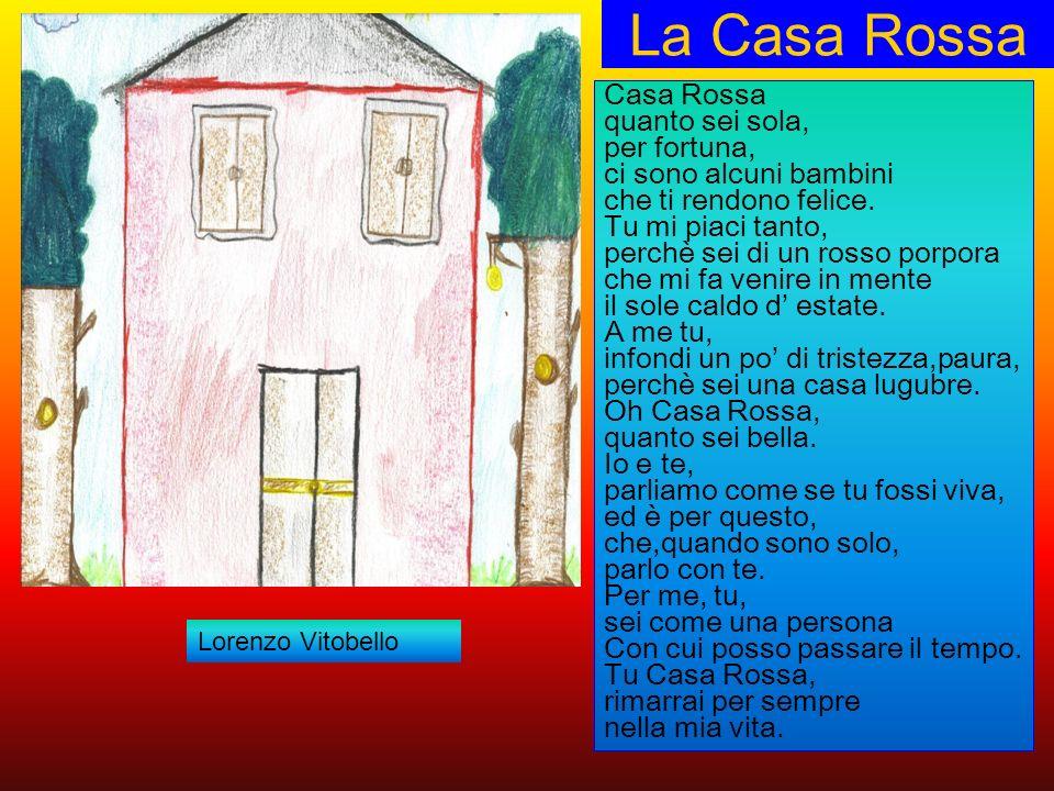 La Casa Rossa Casa Rossa quanto sei sola, per fortuna, ci sono alcuni bambini che ti rendono felice. Tu mi piaci tanto, perchè sei di un rosso porpora