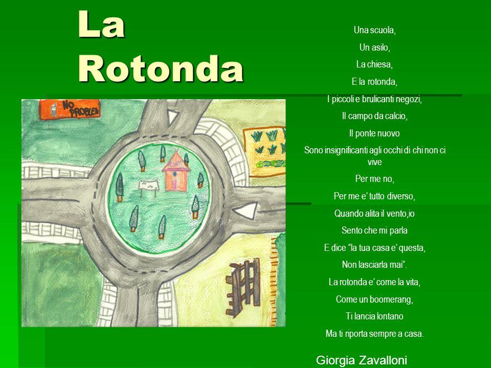 La Rotonda Una scuola, Un asilo, La chiesa, E la rotonda, I piccoli e brulicanti negozi, Il campo da calcio, Il ponte nuovo Sono insignificanti agli o