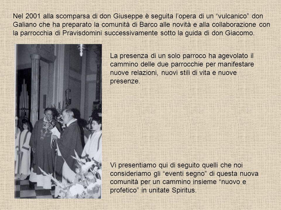 Nel 2001 alla scomparsa di don Giuseppe è seguita lopera di un vulcanico don Galiano che ha preparato la comunità di Barco alle novità e alla collabor