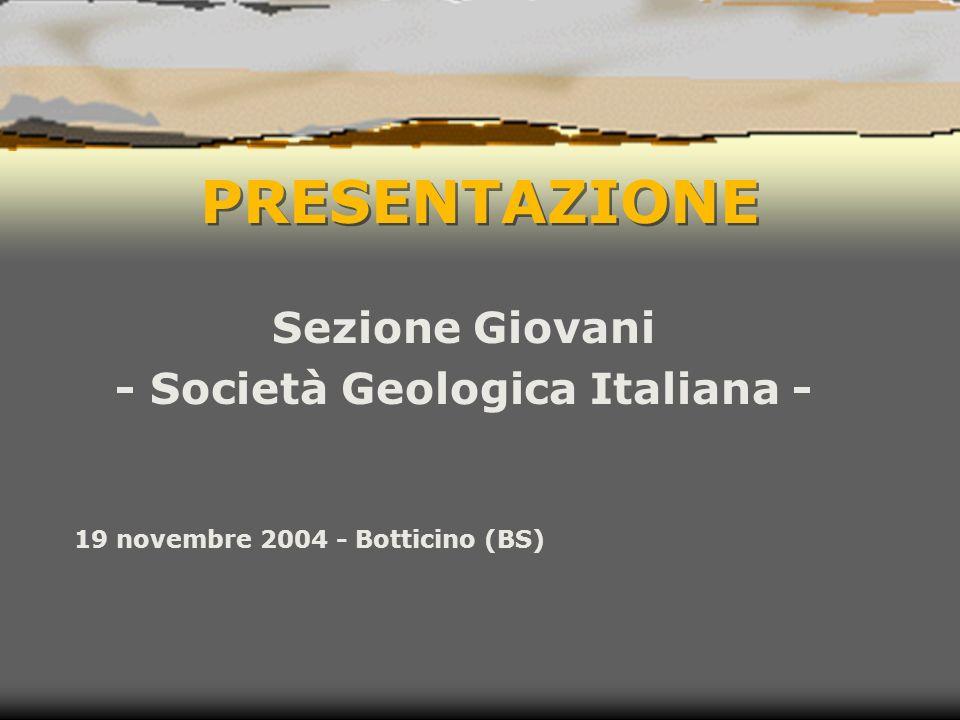 PRESENTAZIONE Sezione Giovani - Società Geologica Italiana - 19 novembre 2004 - Botticino (BS)