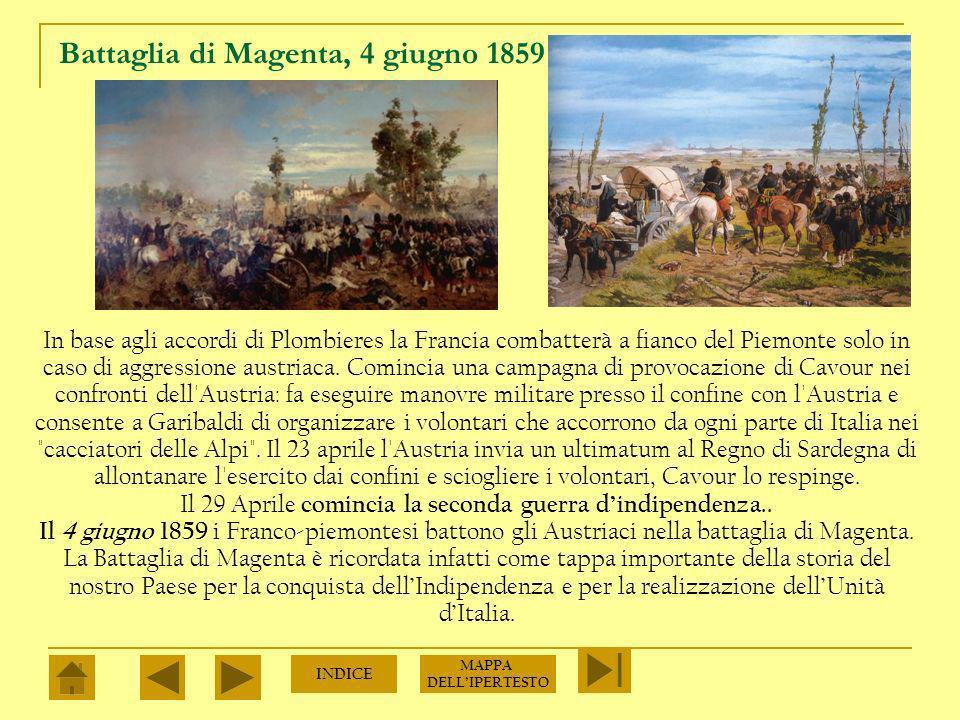 SECONDA GUERRA DINDIPENDENZA Dopo aver firmato con la Francia gli accordi di Plombieres, Cavour provocò lAustria, per farsi aggredire, schierando le truppe ai confini con la Lombardia.
