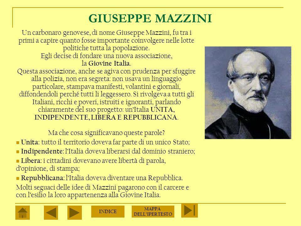 GIUSEPPE MAZZINI Un carbonaro genovese, di nome Giuseppe Mazzini, fu tra i primi a capire quanto fosse importante coinvolgere nelle lotte politiche tutta la popolazione.