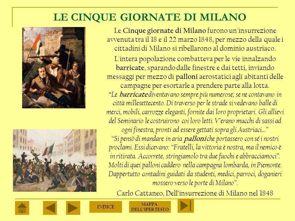 LE CINQUE GIORNATE DI MILANO Le Cinque giornate di Milano furono un insurrezione avvenuta tra il 18 e il 22 marzo 1848, per mezzo della quale i cittadini di Milano si ribellarono al dominio austriaco.