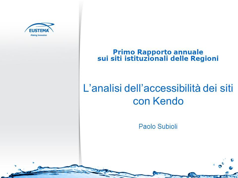 Primo Rapporto annuale sui siti istituzionali delle Regioni Lanalisi dellaccessibilità dei siti con Kendo Paolo Subioli