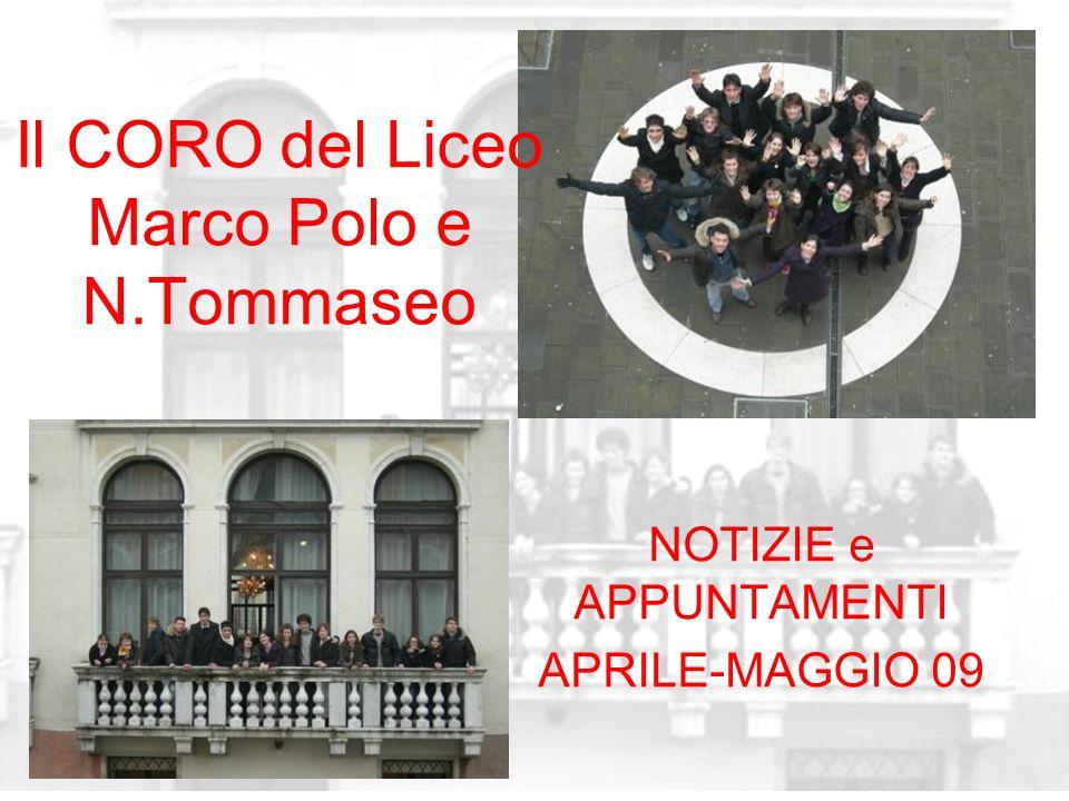 Il CORO del Liceo Marco Polo e N.Tommaseo NOTIZIE e APPUNTAMENTI APRILE-MAGGIO 09