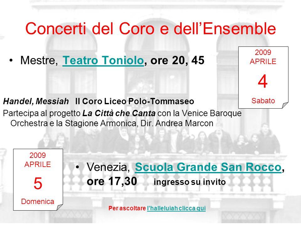 Concerti del Coro e dellEnsemble Mestre, Teatro Toniolo, ore 20, 45Teatro Toniolo Handel, Messiah Il Coro Liceo Polo-Tommaseo Partecipa al progetto La