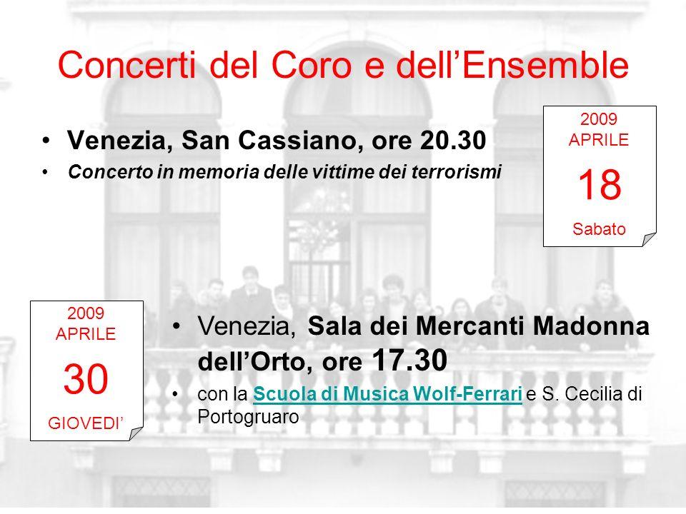 Concerti del Coro e dellEnsemble Venezia, San Cassiano, ore 20.30 Concerto in memoria delle vittime dei terrorismi 2009 APRILE 18 Sabato 2009 APRILE 3