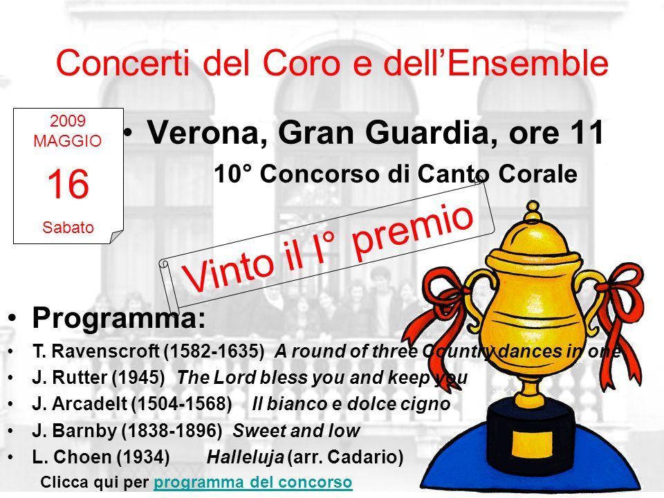 Concerti del Coro e dellEnsemble Verona, Gran Guardia, ore 11 10° Concorso di Canto Corale 2009 MAGGIO 16 Sabato Vinto il I° premio Programma: T. Rave