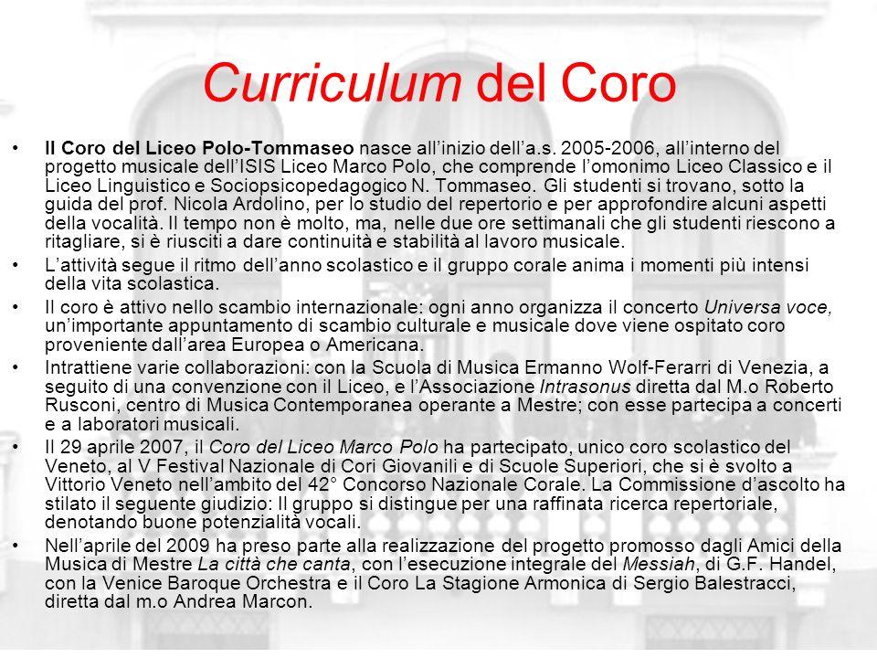 Curriculum del Coro Il Coro del Liceo Polo-Tommaseo nasce allinizio della.s. 2005-2006, allinterno del progetto musicale dellISIS Liceo Marco Polo, ch
