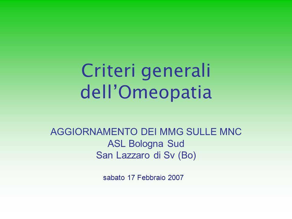 Criteri generali dellOmeopatia AGGIORNAMENTO DEI MMG SULLE MNC ASL Bologna Sud San Lazzaro di Sv (Bo) sabato 17 Febbraio 2007