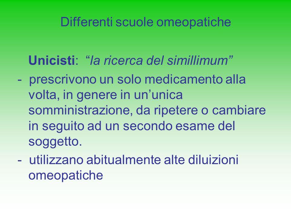 Differenti scuole omeopatiche Unicisti: la ricerca del simillimum - prescrivono un solo medicamento alla volta, in genere in ununica somministrazione,