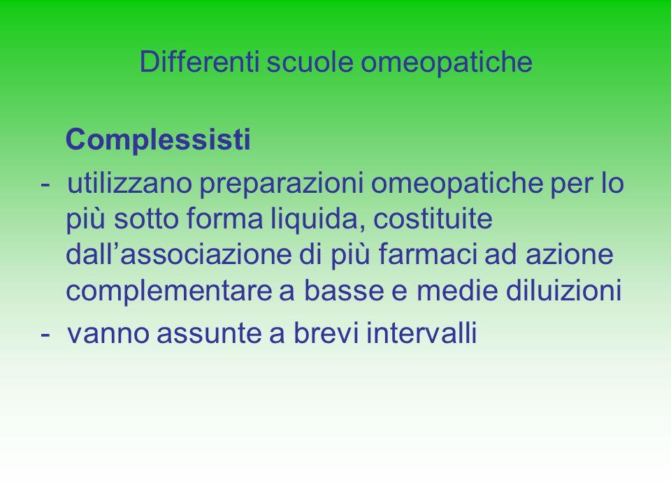 Differenti scuole omeopatiche Complessisti - utilizzano preparazioni omeopatiche per lo più sotto forma liquida, costituite dallassociazione di più fa