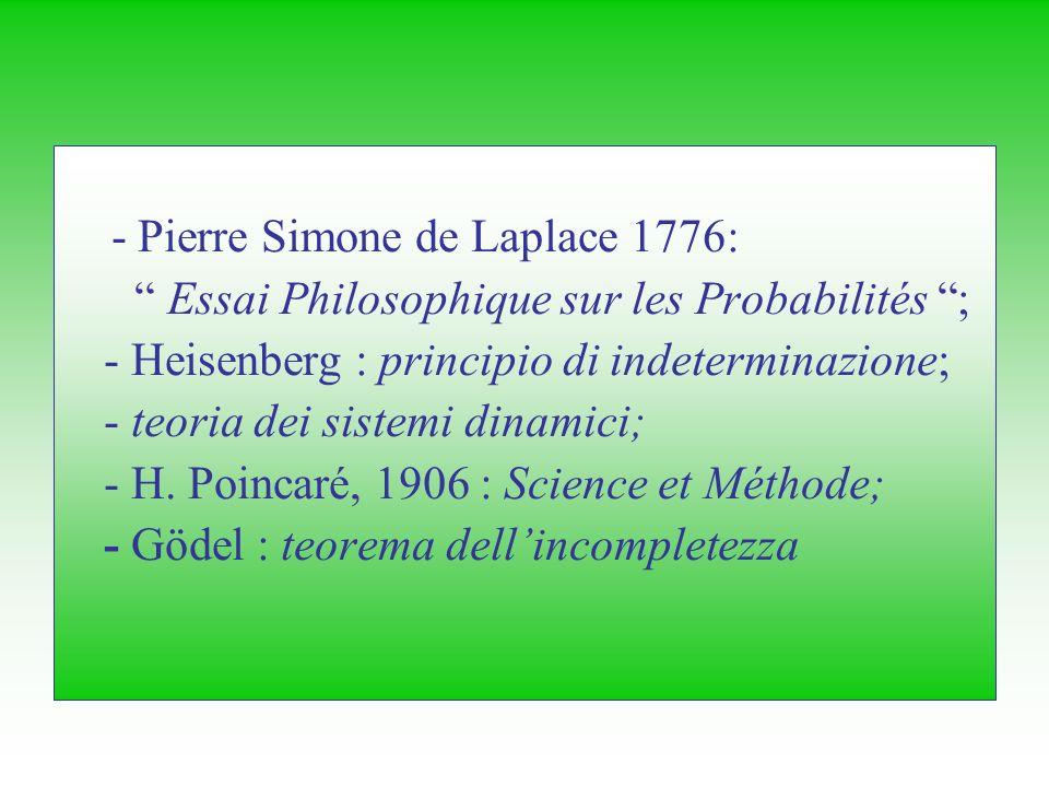 - Pierre Simone de Laplace 1776: Essai Philosophique sur les Probabilités ; - Heisenberg : principio di indeterminazione; - teoria dei sistemi dinamic