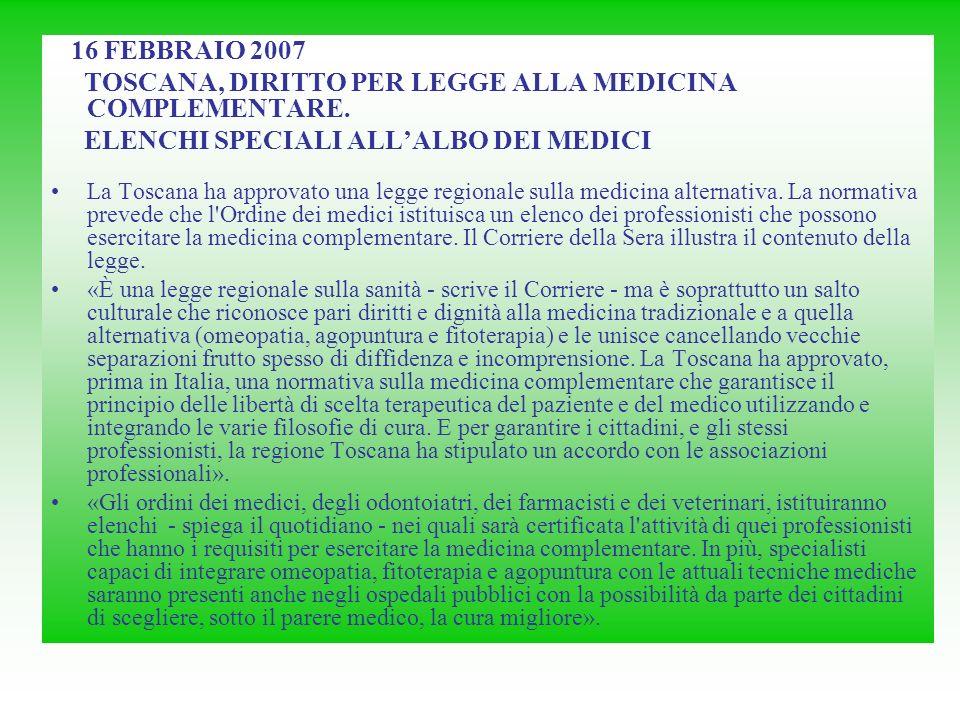 16 FEBBRAIO 2007 TOSCANA, DIRITTO PER LEGGE ALLA MEDICINA COMPLEMENTARE. ELENCHI SPECIALI ALLALBO DEI MEDICI La Toscana ha approvato una legge regiona