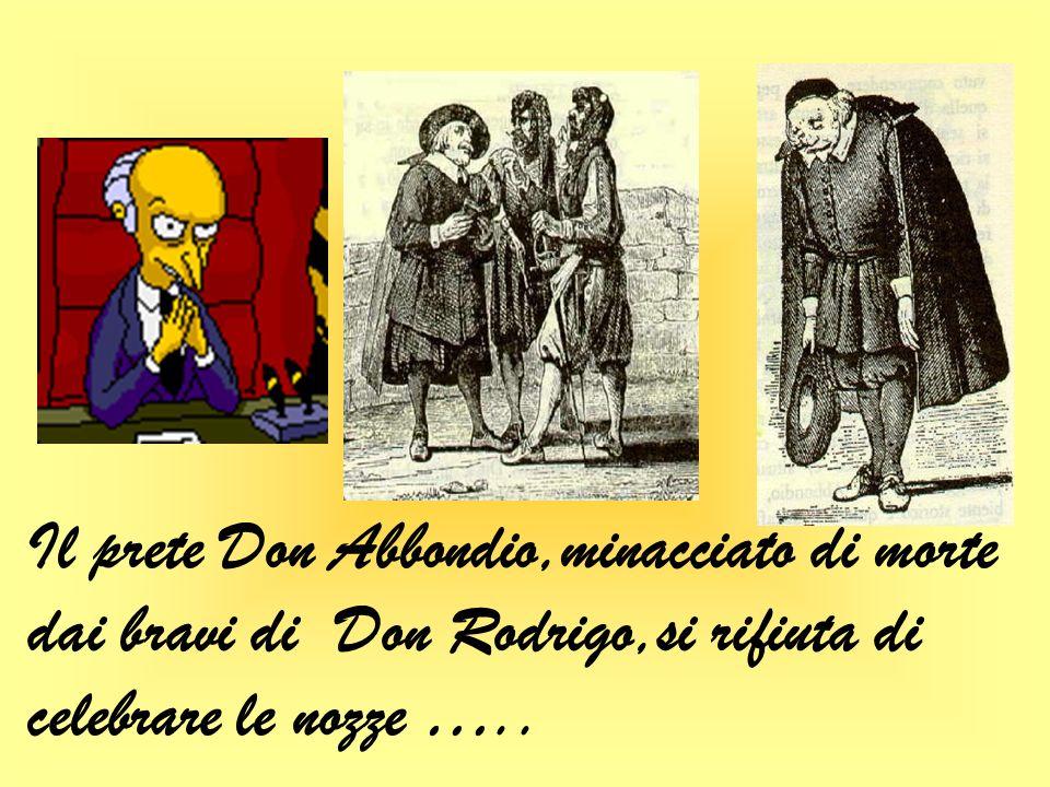 Don Rodrigo,un signorotto del luogo. il vero cattivo della storia, vuole impedire il matrimonio di Renzo e Lucia per colpa di una brutta scommessa fat