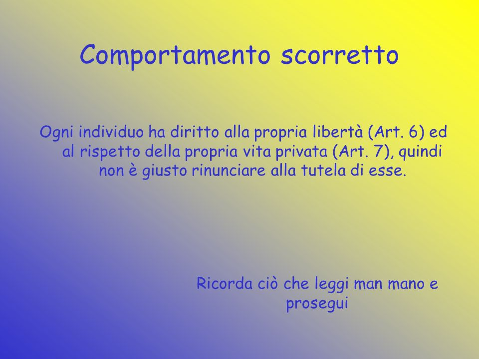 Comportamento scorretto Ogni individuo ha diritto alla propria libertà (Art.