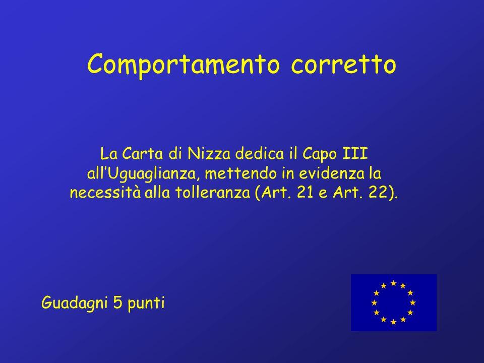 Comportamento corretto La Carta di Nizza dedica il Capo III allUguaglianza, mettendo in evidenza la necessità alla tolleranza (Art.
