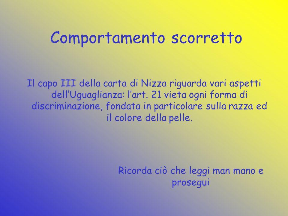 Comportamento scorretto Il capo III della carta di Nizza riguarda vari aspetti dellUguaglianza: lart.