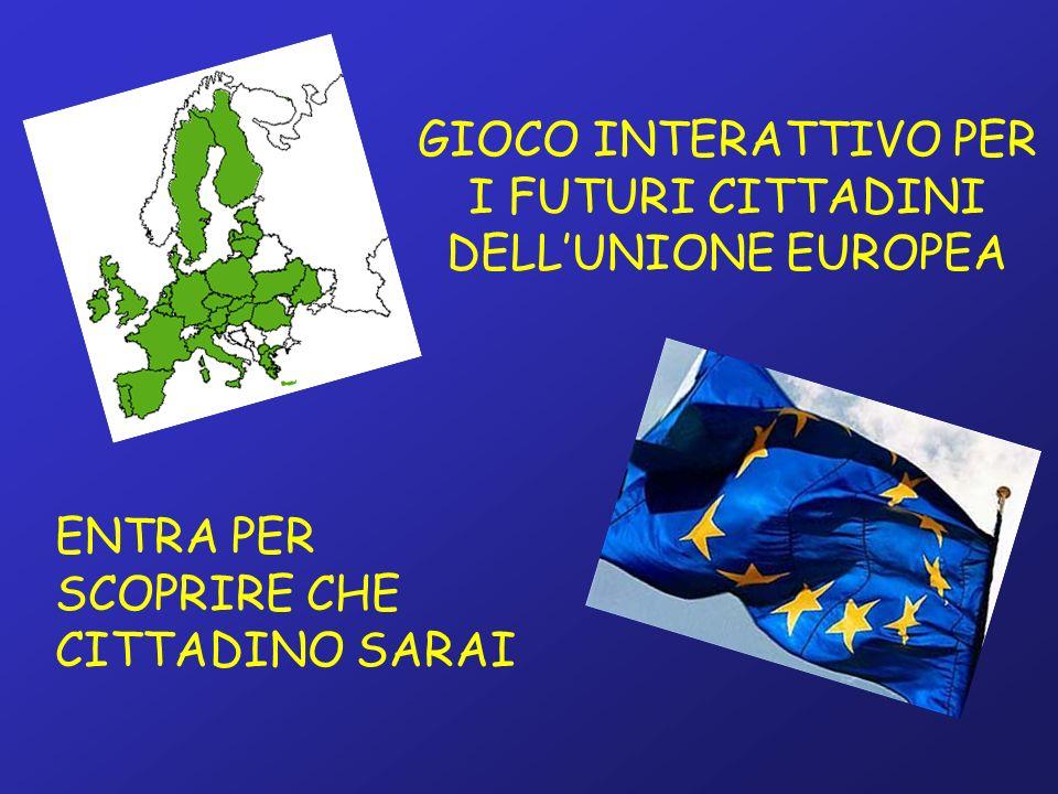GIOCO INTERATTIVO PER I FUTURI CITTADINI DELLUNIONE EUROPEA ENTRA PER SCOPRIRE CHE CITTADINO SARAI