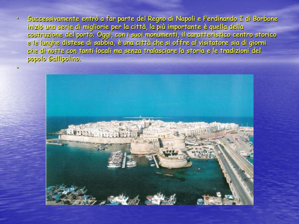Successivamente entrò a far parte del Regno di Napoli e Ferdinando I di Borbone iniziò una serie di migliorie per la città, la più importante è quella della costruzione del porto.
