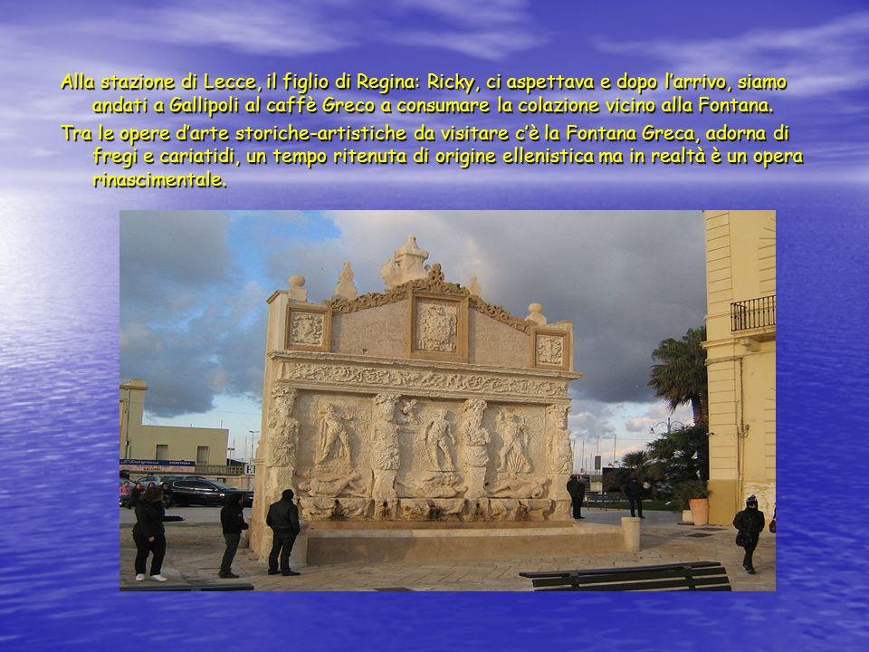 Alla stazione di Lecce, il figlio di Regina: Ricky, ci aspettava e dopo larrivo, siamo andati a Gallipoli al caffè Greco a consumare la colazione vicino alla Fontana.