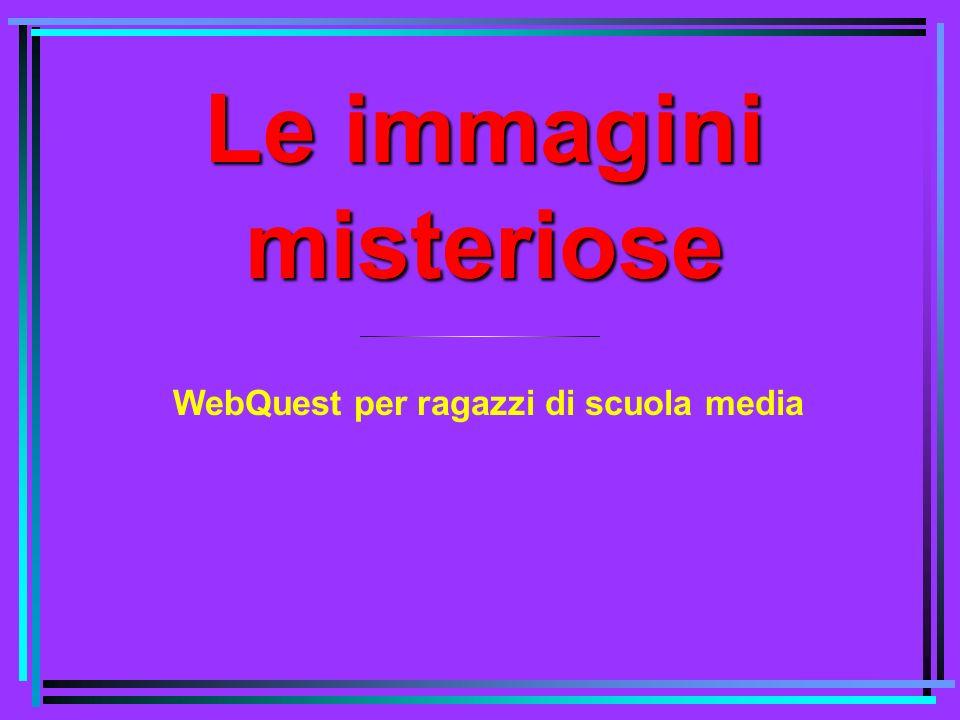 Le immagini misteriose WebQuest per ragazzi di scuola media