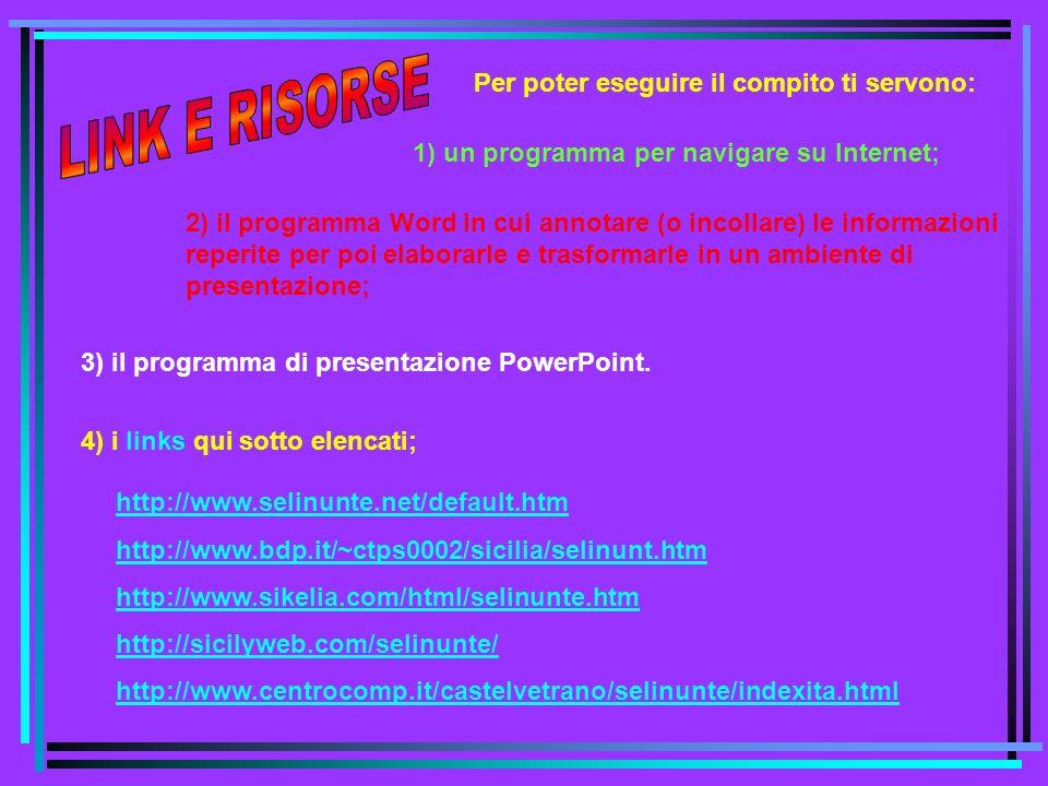 Per poter eseguire il compito ti servono: http://www.selinunte.net/default.htm http://www.bdp.it/~ctps0002/sicilia/selinunt.htm http://www.sikelia.com