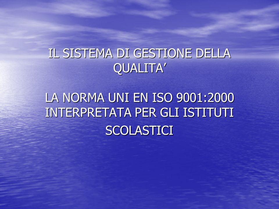 IL SISTEMA DI GESTIONE DELLA QUALITA LA NORMA UNI EN ISO 9001:2000 INTERPRETATA PER GLI ISTITUTI SCOLASTICI