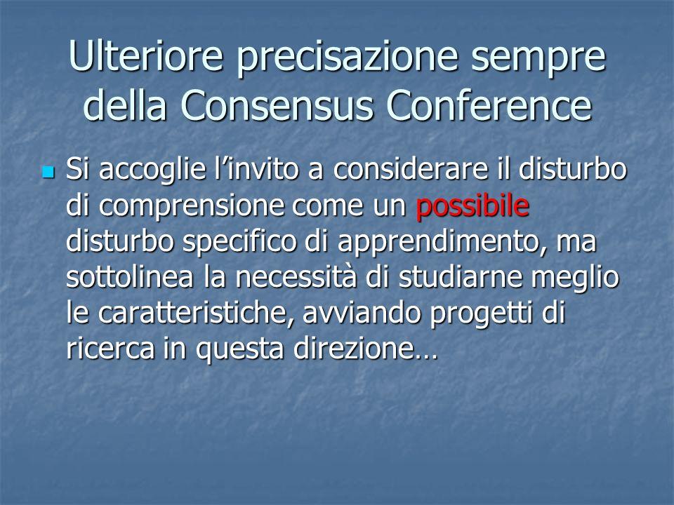 Ulteriore precisazione sempre della Consensus Conference Si accoglie linvito a considerare il disturbo di comprensione come un possibile disturbo spec