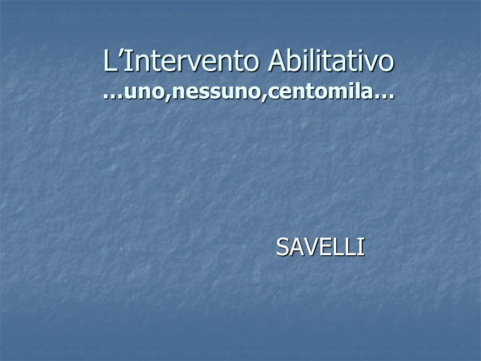 LIntervento Abilitativo …uno,nessuno,centomila… SAVELLI SAVELLI