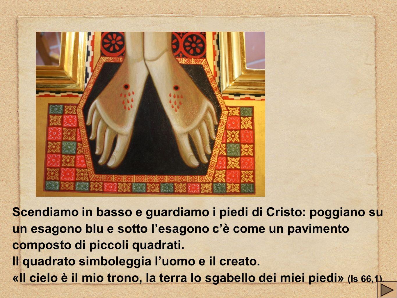 Scendiamo in basso e guardiamo i piedi di Cristo: poggiano su un esagono blu e sotto lesagono cè come un pavimento composto di piccoli quadrati. Il qu
