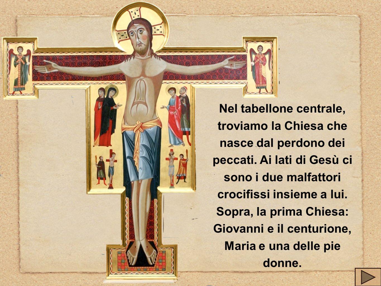 Nel tabellone centrale, troviamo la Chiesa che nasce dal perdono dei peccati. Ai lati di Gesù ci sono i due malfattori crocifissi insieme a lui. Sopra