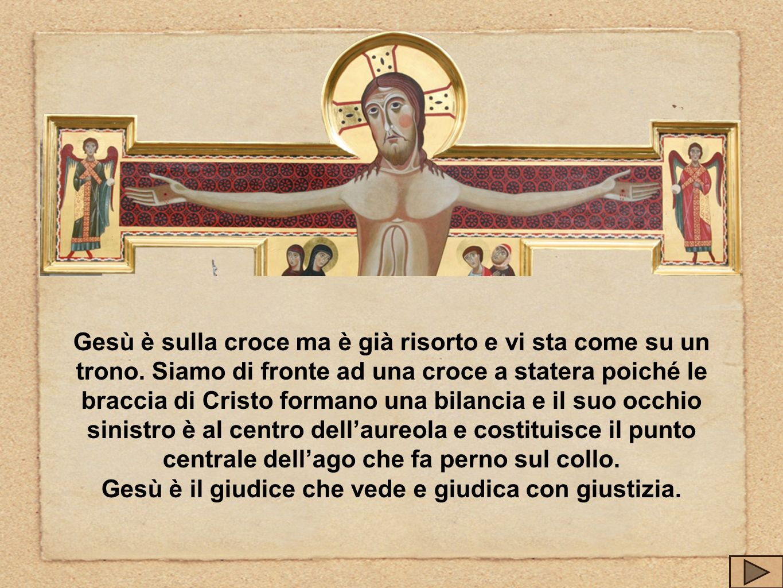 Gesù è sulla croce ma è già risorto e vi sta come su un trono. Siamo di fronte ad una croce a statera poiché le braccia di Cristo formano una bilancia