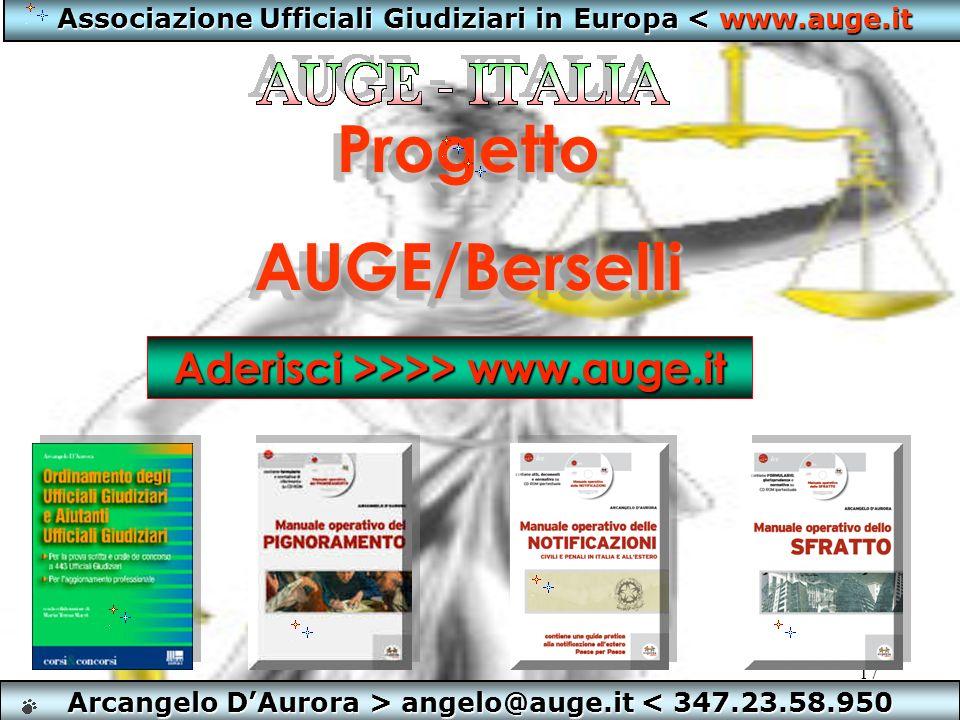 17 Arcangelo DAurora > angelo@auge.it < 347.23.58.950 Associazione Ufficiali Giudiziari in Europa < www.auge.it ProgettoAUGE/Berselli Progetto AUGE/Be
