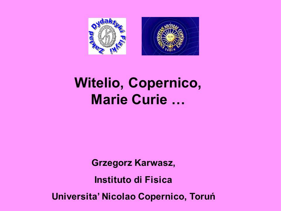 Witelio, Copernico, Marie Curie … Grzegorz Karwasz, Instituto di Fisica Universita Nicolao Copernico, Toruń