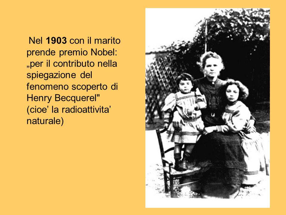 Nel 1903 con il marito prende premio Nobel: per il contributo nella spiegazione del fenomeno scoperto di Henry Becquerel