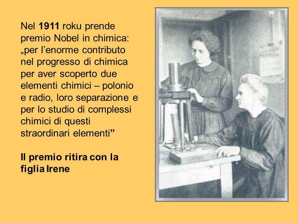 Nel 1911 roku prende premio Nobel in chimica: per lenorme contributo nel progresso di chimica per aver scoperto due elementi chimici – polonio e radio