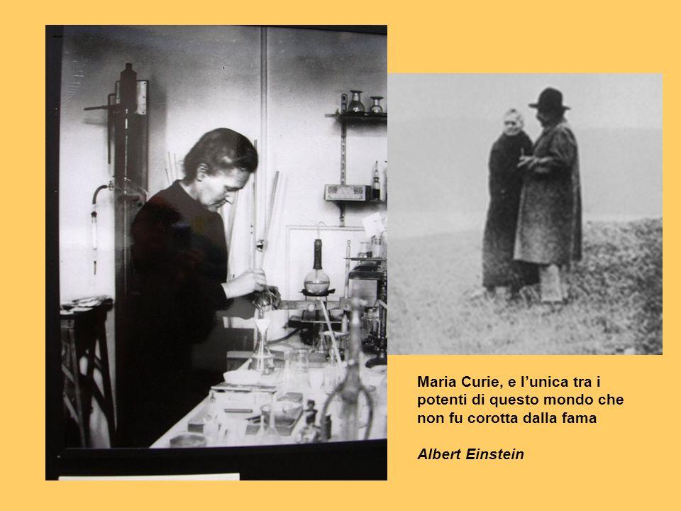 Maria Curie, e lunica tra i potenti di questo mondo che non fu corotta dalla fama Albert Einstein