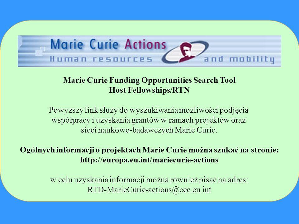 Marie Curie Funding Opportunities Search Tool Host Fellowships/RTN Powyższy link służy do wyszukiwania możliwości podjęcia współpracy i uzyskania gran