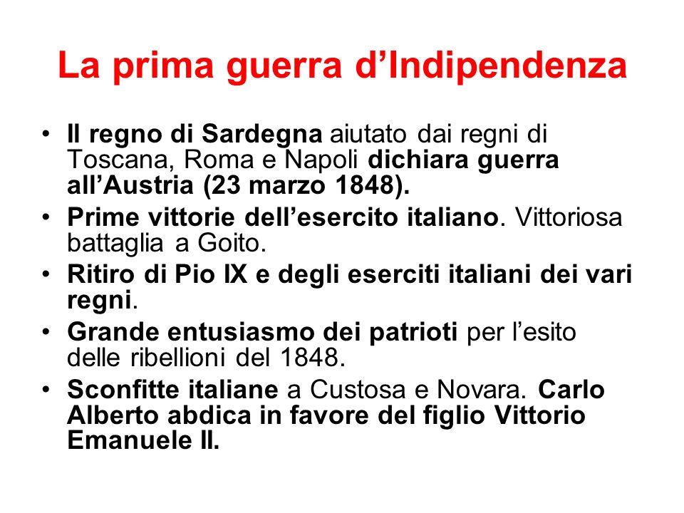 La prima guerra dIndipendenza Il regno di Sardegna aiutato dai regni di Toscana, Roma e Napoli dichiara guerra allAustria (23 marzo 1848).