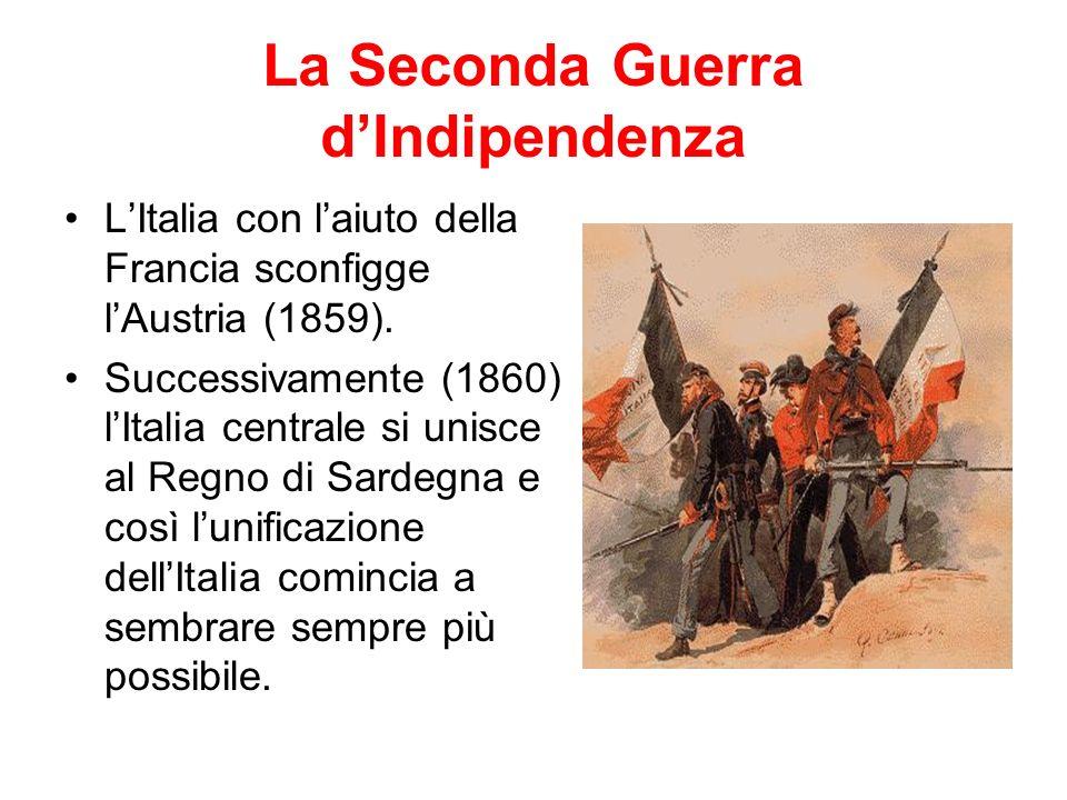 La Seconda Guerra dIndipendenza LItalia con laiuto della Francia sconfigge lAustria (1859).