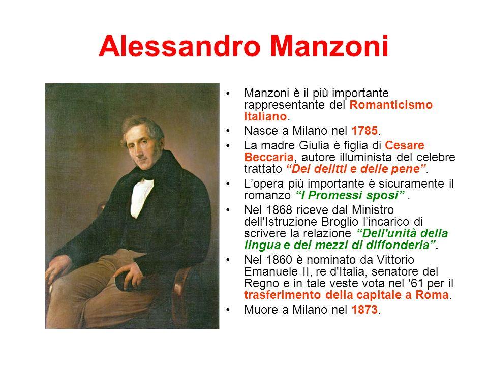 Alessandro Manzoni Manzoni è il più importante rappresentante del Romanticismo Italiano.