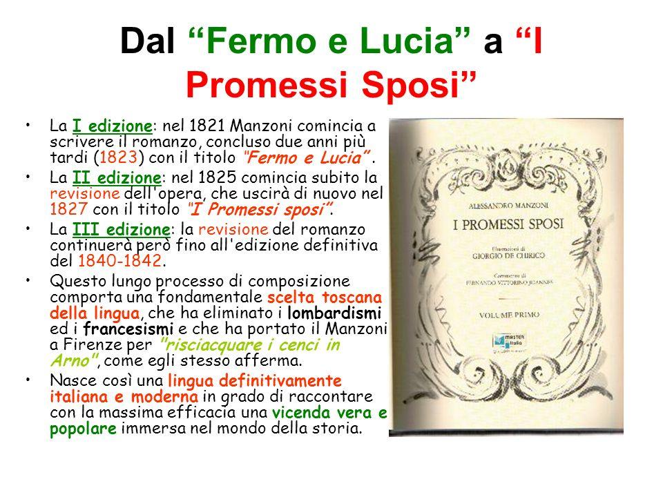 Dal Fermo e Lucia a I Promessi Sposi La I edizione: nel 1821 Manzoni comincia a scrivere il romanzo, concluso due anni più tardi (1823) con il titolo Fermo e Lucia.