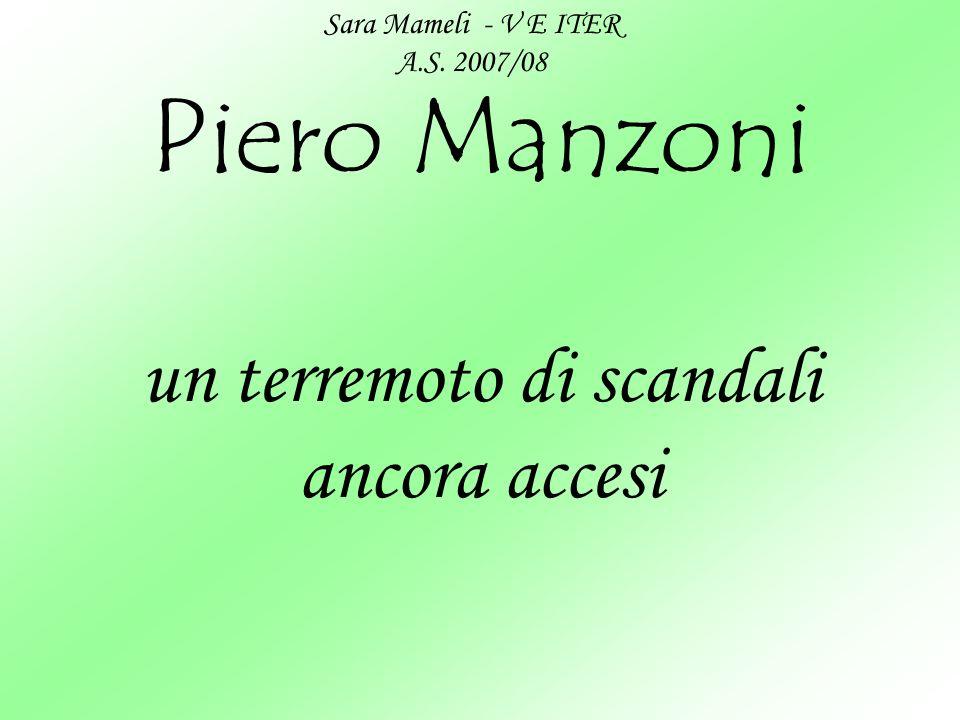 Piero Manzoni un terremoto di scandali ancora accesi Sara Mameli - V E ITER A.S. 2007/08